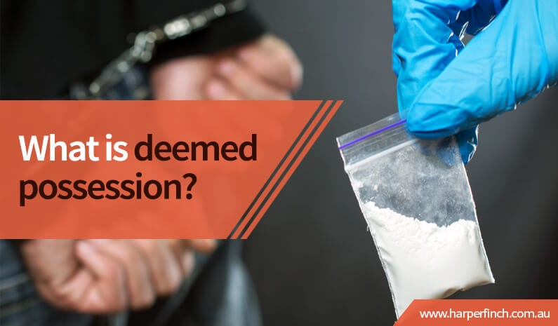 Drugs Deemed Possession Brisbane QLD Lawyer